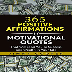 365 Positive Affirmations & Motivational Quotes That Will Lead You to Success and Wealth in Your Life