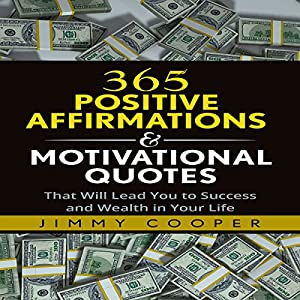 365 Positive Affirmations & Motivational Quotes That Will Lead You to Success and Wealth in Your Life Audiobook