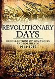Revolutionary Days: Recollections Of Romanoffs And Bolsheviki 1914-1917