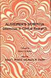 Alzheimer's Dementia : Dilemmas in Clinical Research, , 0896030679