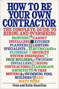 How To Be Your Own Contractor The Complete Guide To