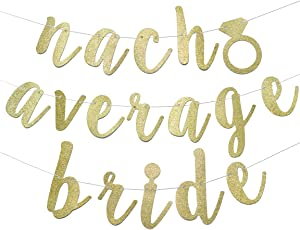Nacho Average Bride Banner for Bridal Shower Mexico Bachelorette Theme Final Fiesta Cinco de Mayo Party Decorations Pre-strung Garland (Gold Glitter)