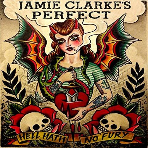 JAMIE CLARKE - Perfect - Hell Hath No Fury