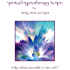 Spiritual Hypnotherapy Scripts: for Body, Mind, and Spirit