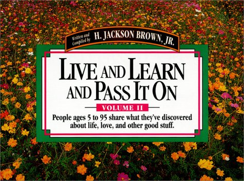 Live and Learn and Pass It on: People Ages 5 to 95 Share What They'Ve Discovered About Life, Love, and Other Good Stuff (Live & Learn & Pass It on)