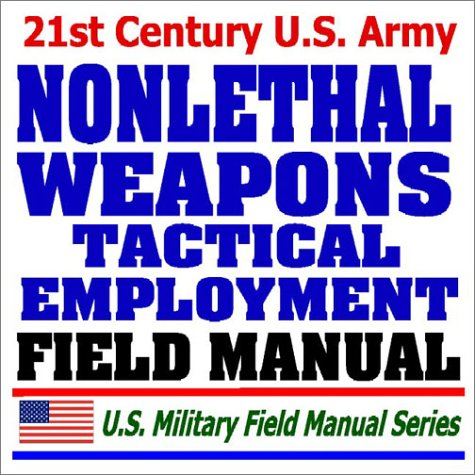 21st Century U.S. Military Manuals: Tactical Employment of Nonlethal Weapons - NLW - FM 90-40