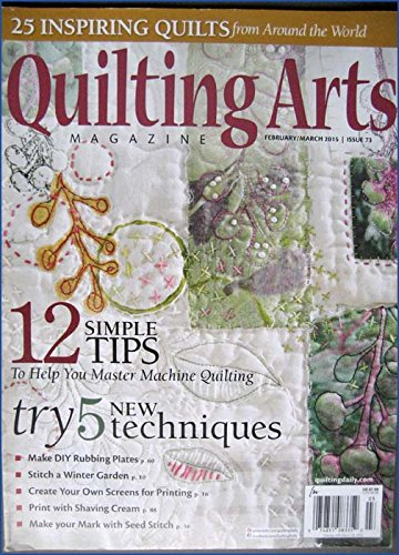 Quilting Arts Magazine February/March 2015 Issue 73 Machine Quilting, Stitch a Winter Garden, 25 inspiring quilts from around the world