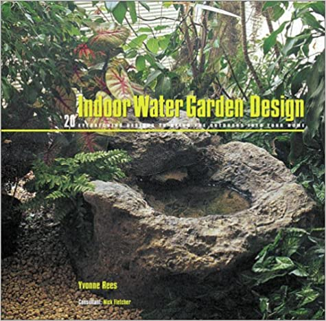 Indoor Water Garden Design 20 Eye Catching Designs To Bring The Outdoors Into Your Home Yvonne Rees 9780764153747 Amazon Books