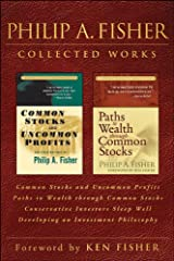 Philip A. Fisher Collected Works, Foreword by Ken Fisher: Common Stocks and Uncommon Profits, Paths to Wealth through Common Stocks, Conservative Investors ... and Developing an Investment Philosophy Kindle Edition
