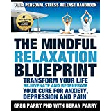 Pain Management: The MINDFUL RELAXATION Blueprint: (Your Personal Stress Release Workbook) Transform YOUR Life: REJUVENATE AND REGENERATE (Your Solution to Resolve ANXIETY, DEPRESSION and PAIN)