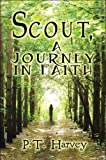 Scout, a Journey in Faith, P. T. Harvey, 1424192811