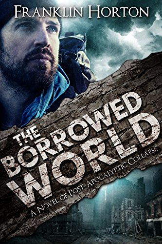 The Borrowed World: A Novel of Post-Apocalyptic Collapse by [Horton, Franklin]