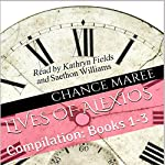 Lives of Alexios: Compilation, Books 1-3 | Chance Maree