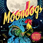 Moondogs: A Novel | Alexander Yates