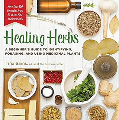 Healing Herbs: A Beginner's Guide to Identifying, Foraging, and Using Medicinal Plants / More than 100 Remedies from 20 of the Most Healing Plants from Fair Winds Press