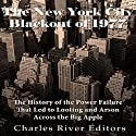 The New York City Blackout of 1977: The History of the Power Failure that Led to Looting and Arson Across the Big Apple Audiobook by  Charles River Editors Narrated by Colin Fluxman