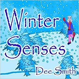 Winter Senses: A Rhyming Winter Picture Book For Children About The Winter Season, Winter Joy And The Five Senses. por Dee Smith epub