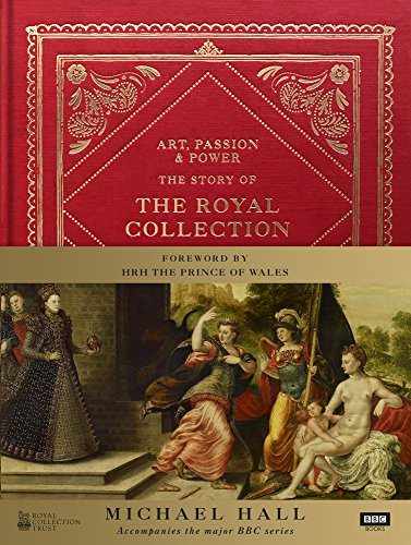 Art, Passion & Power: The Story of the Royal Collection.