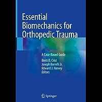 Essential Biomechanics for Orthopedic Trauma: A Case-Based Guide (English Edition)