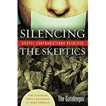 Silencing the Skeptics: Gospel Contradictions Resolved; the Ultimate Open Challenge to Bart Ehrman