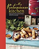 My Vietnamese Kitchen: Authentic Recipes for Fresh Vietnamese Dishes