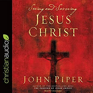 Seeing and Savoring Jesus Christ Audiobook