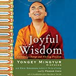Joyful Wisdom: Embracing Change and Finding Freedom | Yongey Mingyur Rinpoche,Eric Swanson