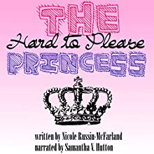 The Hard to Please Princess Audiobook by Nicole Russin-McFarland Narrated by Samantha V Hutton