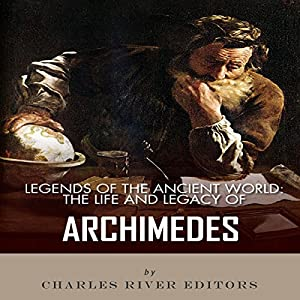 Legends of the Ancient World: The Life and Legacy of Archimedes Audiobook