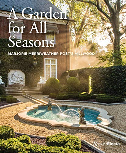 A Garden for All Seasons: Marjorie Merriweather Post's Hillwood (Marjorie Post)