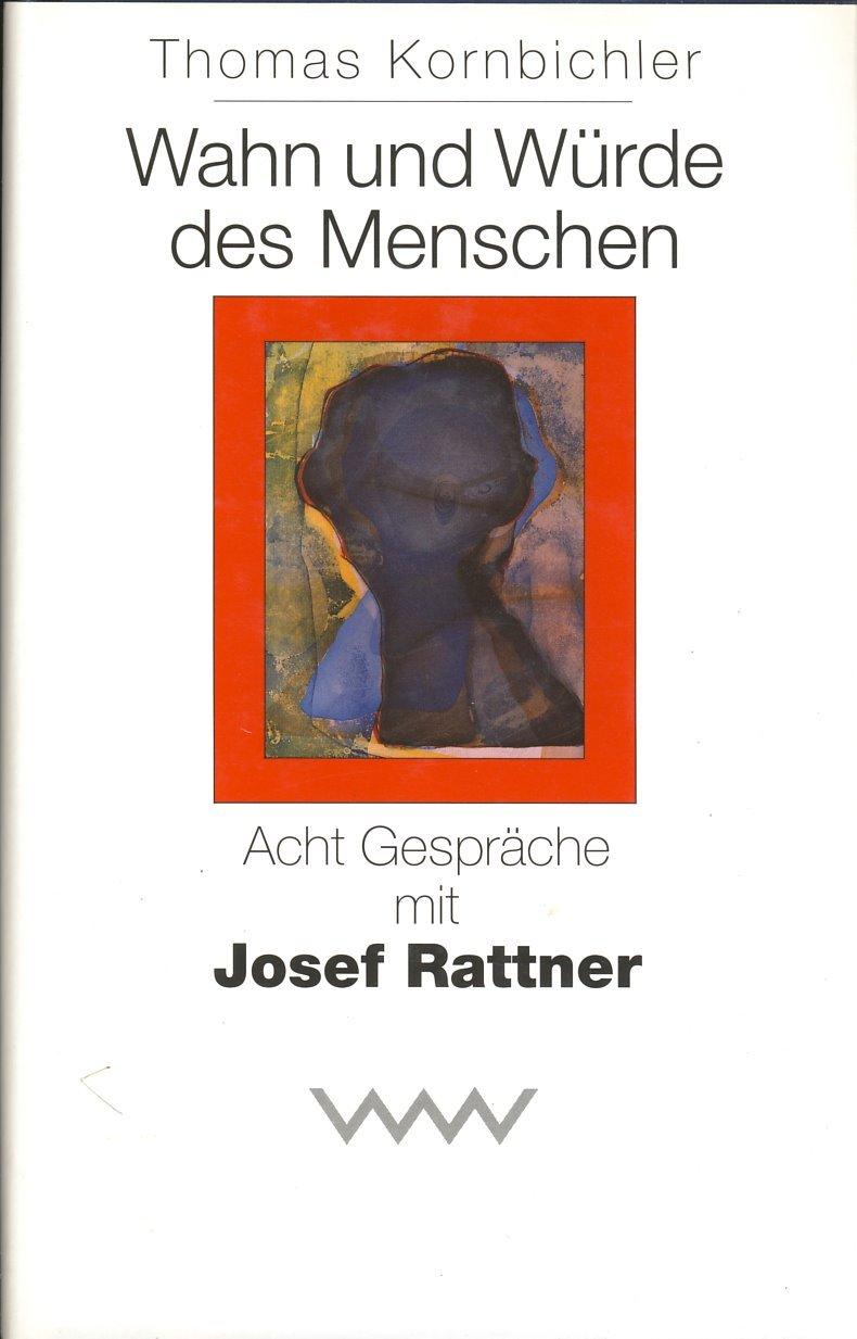 Wahn und Würde des Menschen: Acht Gespräche mit Josef Rattner