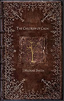 The Children of Calm by [Smith, J Michael]