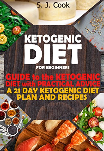 Ketogenic Diet for Beginners: Guide to the Ketogenic Diet With Practical Advice:  a 21 Day Ketogenic Diet Plan and Recipes (Weight Loss, Low Carb, Keto Diet for Beginners) (Keto diet books)