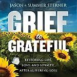Grief to Grateful: Restoring Life, Love, and Loyalty After Suffering Loss | Jason Sterner,Summer Sterner