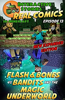 Amazing Minecraft Comics: Flash and Bones vs Bandits and the Magic Underworld: The Greatest Minecraft Comics for Kids (Real Comics in Minecraft - Flash and Bones Book 13) by [Crowther, Calvin]