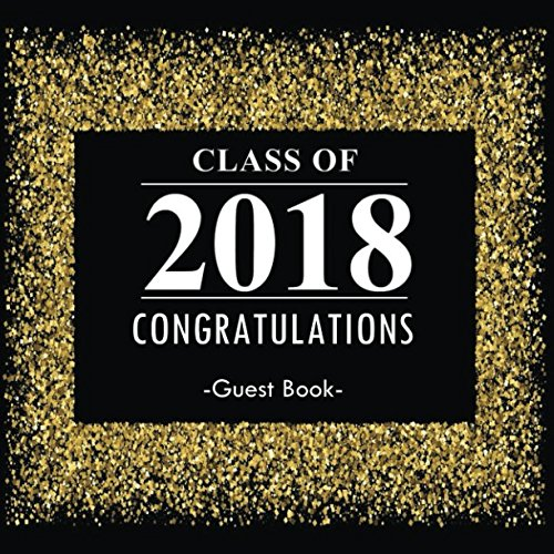 Class of 2018 Congratulations  Guest Book: Congratulatory Message Book With Motivational Quote And Gift Log Memory Year Book Keepsake Scrapbook For Family  Friends To Write In (Graduation Collections)