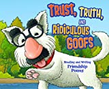 img - for Trust, Truth, and Ridiculous Goofs: Reading and Writing Friendship Poems (Poet in You) book / textbook / text book