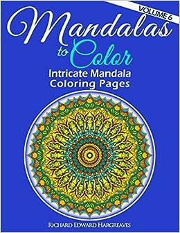 amazoncom mandalas to color intricate mandala coloring pages advanced designs mandala coloring books volume 6 9781497344884 richard edward