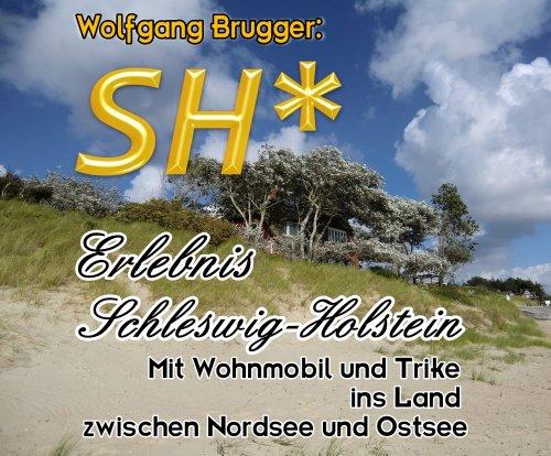 SH* - Erlebnis Schleswig-Holstein: Mit Wohnmobil und Trike ins Land zwischen Nordsee und Ostsee