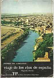 VIAJE DE LOS RIOS DE ESPAÑA.: Amazon.es: LORENZO, Pedro de.: Libros