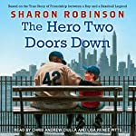 The Hero Two Doors Down: Based on the True Story of Friendship Between a Boy and a Baseball Legend | Sharon Robinson