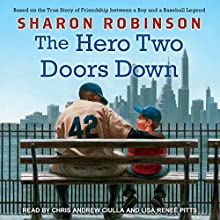 The Hero Two Doors Down: Based on the True Story of Friendship Between a Boy and a Baseball Legend Audiobook by Sharon Robinson Narrated by Lisa Reneé Pitts, Chris Andrew Ciulla