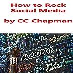 How to Rock Social Media | CC Chapman