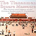 The Tiananmen Square Massacre: The History and Legacy of the Chinese Government's Crackdown on the 1989 Protests Audiobook by  Charles River Editors Narrated by Colin Fluxman
