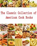 img - for The Classic Collection of American Cook Books, in a single file with active tables of contents book / textbook / text book