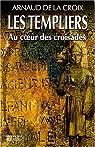 Les Templiers : Au coeur des croisades par De La Croix