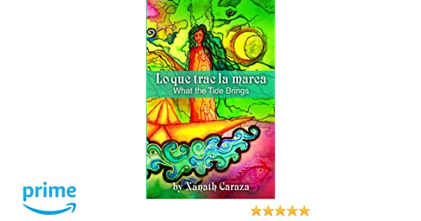 Lo que trae la marea/What the Tide Brings: Xanath Caraza: 9780984426881: Amazon.com: Books