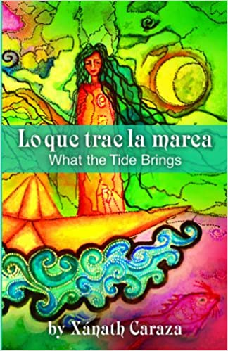 Lo Que Trae La Marea / What the Tide Brings: Amazon.es: Xanath Caraza, Sandra Kingery, Stephen Holland-Wempe: Libros
