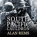 South Pacific Cauldron: World War II's Great Forgotten Battlegrounds Audiobook by Alan Rems Narrated by Michael Prichard