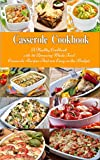 Casserole Cookbook: A Healthy Cookbook with 50 Amazing Whole Food...